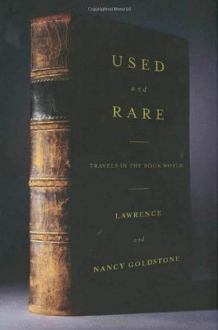 Used and Rare: Travels in the Book World Lawrence Goldstone