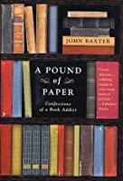 A Pound of Paper: Confessions of a Book Addict