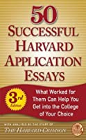 50 Successful Harvard Application Essays, Third Edition: What Worked for Them Can Help You Get into the College of Your Choice