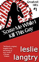 'Scuse Me While I Kill This Guy (Greatest Hits romantic mysteries book #1) (Greatest Hits Mysteries)
