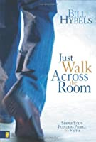 Just Walk Across the Room: Simple Steps Pointing People to Faith