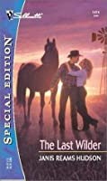 The Last Wilder (Silhoutte Special Edition, No 1474)