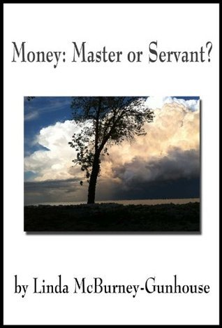 Money: Master or Servant?  by  Linda McBurney-Gunhouse