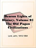 Beacon Lights of History, Volume 01 The Old Pagan Civilizations