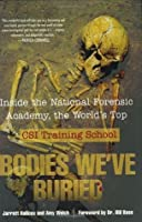 Bodies We've Buried : Inside the National Forensic Academy, the World's Top CSI Training School