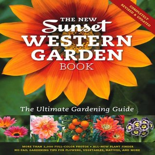 The New Western Garden Book: The Ultimate Gardening Guide (Sunset Western Garden Book) Sunset Magazines & Books