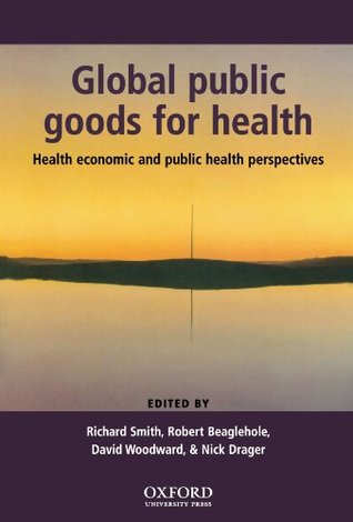 Global Public Goods for Health: Health Economic and Public Health Perspectives Richard Smith