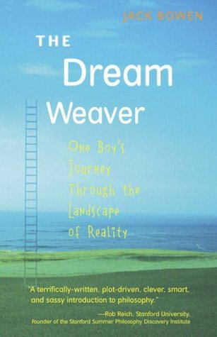 The Dream Weaver: One Boys Journey through the Landscape of Reality  by  Jack Bowen