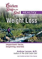 Chicken Soup for the Healthy Living Series Weight Loss: important facts, inspiring stories (Chicken Soup for the Soul)