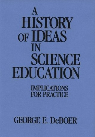 A History of Ideas in Science Education: Implications for Practice George E. DeBoer
