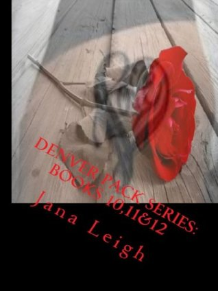Denver Pack Series Books 10,11,and 12  by  Jana Leigh