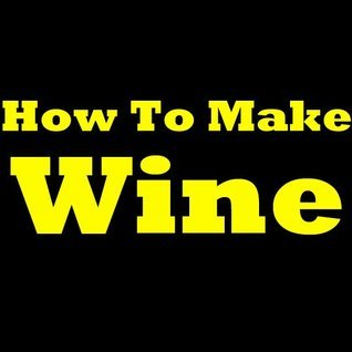 How To Make Wine: Easy And Simple Wine Making Guide! Learn The Wine Making Process, How To Make Homemade Wine And Which Wine Making Supplies And Wine Accessories To Use For Making Wine At Home!  by  George A. Vargas