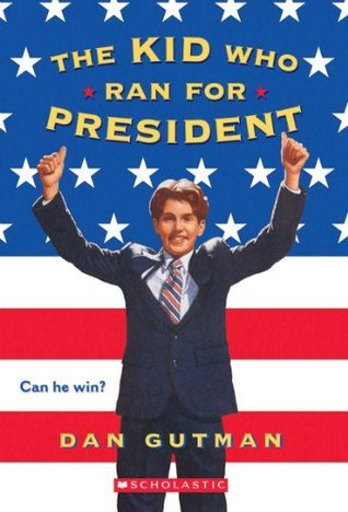 The Kid Who Ran For President (Kid President, #1) Dan Gutman