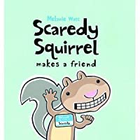 Scaredy Squirrel Makes a Friend. by Melanie Watt