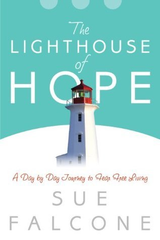 Lighthouse of Hope: A Motivational Christianity Self-help Day  by  Day Journey to Fear Free Living by Sue Falcone