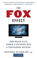 The Fox Effect: How Roger Ailes Turned a Network into a Propaganda Machine