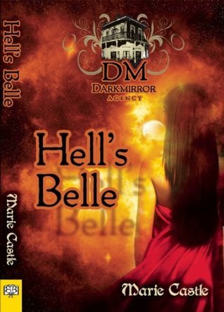 Hells Belle (Dark Mirror Series, #1)  by  Marie Castle