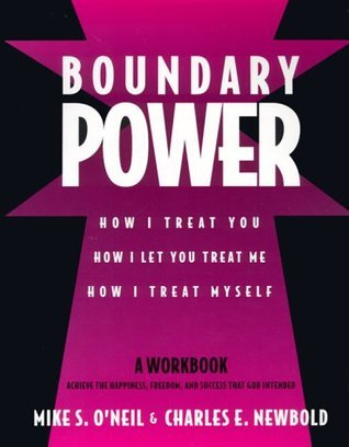 Boundary Power: How I Treat You, How I Let You Treat Me, How I Treat Myself  by  Mike ONeil