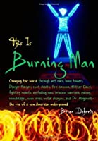 This Is Burning Man: The Rise of a New American Underground