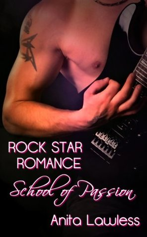 Rock Star Romance: School of Passion (Rock Star Romance, Part 1)  by  Anita Lawless