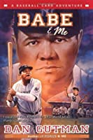 Babe & Me (A Baseball Card Adventure, #3)