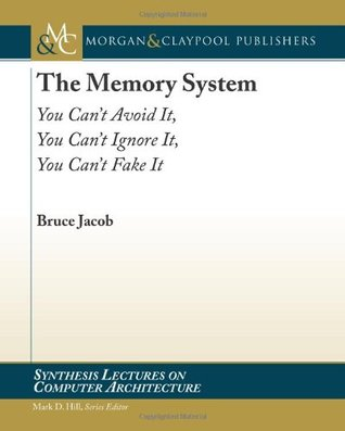 The Memory System: You Cant Avoid It, You Cant Ignore It, You Cant Fake It  by  Bruce Jacob