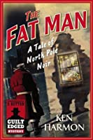 The Fat Man: A Tale of North Pole Noir (A Dutton Guilt Edged Mystery) (e-Initial)