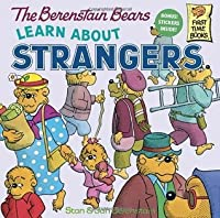 The Berenstain Bears Learn About Strangers (First Time Books, #18)