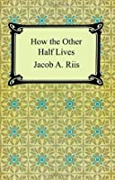 "book review how the other half Read the book: ""how the other half lives"" by jacobs riis answer the questions attached on the files in an essay format only use the book as the only source."