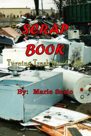 Scrap Book : Turning Trash Into Cash Marie Serio