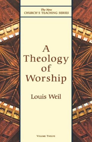 Theology of Worship (New Churchs Teaching Series)  by  Louis Weil