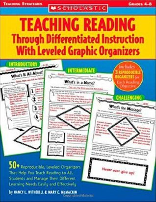 Teaching Reading Through Differentiated Instruction With Leveled Graphic Organizers: 50+ Reproducible, Leveled Literature-Response Sheets That Help You Manage Students Different Learning Needs Easily and Effectively  by  Nancy L. Witherell
