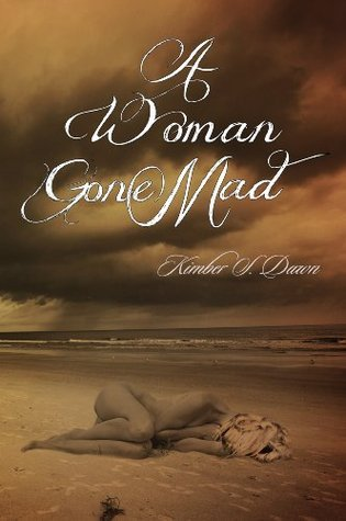 A Woman Gone Mad (A Woman Gone Mad, #1)  by  Kimber S. Dawn