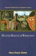 Health, Healing, & Wholeness: Engaging Congregations in Ministries of Health  by  Mary Chase-Ziolek