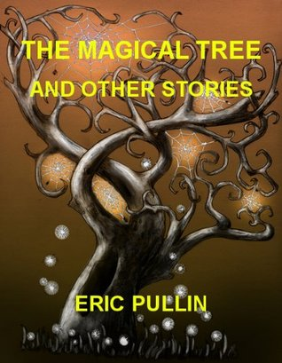 THE MAGICAL TREE AND OTHER STORIES Eric Pullin