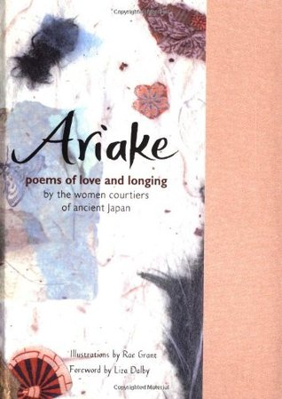 Ariake: Poems of Love and Longing  by  the Women Courtiers of Ancient Japan by Rae Grant