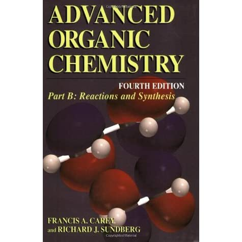 Advanced Organic Chemistry: Part B: Reaction and Synthesis (Advanced Organic Chemistry / Part B: Reactions and Synthesis) - Francis A. Carey, Richard J. Sundberg