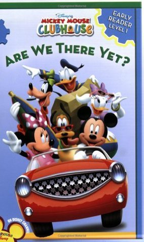 Are We There Yet? (Mickey Clubhouse: A Level 1 Early Reader)  by  Sheila Sweeny Higginson