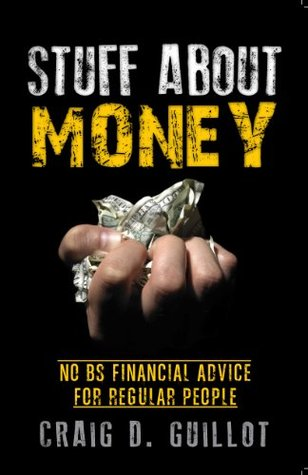 Stuff About Money: No BS Financial Advice for Regular People Craig Guillot