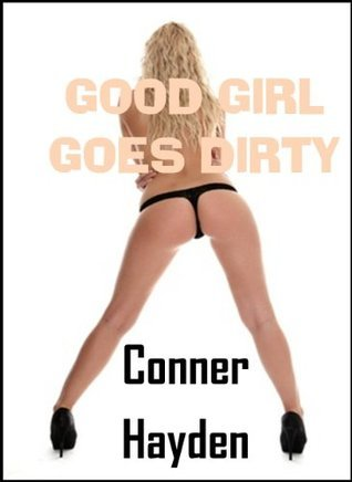 Good Girl Goes Dirty Conner Hayden