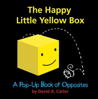 The Happy Little Yellow Box: A Pop-Up Book of Opposites  by  David A. Carter