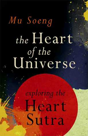 The Heart of the Universe: Exploring the Heart Sutra Mu Soeng