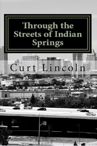 Through the Streets of Indian Springs  by  Curt Lincoln