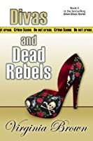 Divas And Dead Rebels (Book 4 in the Dixie Divas Mystery Series)