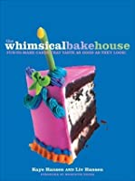 The Whimsical Bakehouse: Fun-to-Make Cakes That Taste as Good as They Look