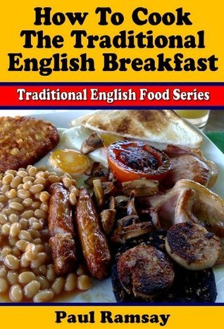 How to Cook the Traditional English Breakfast (Traditional English Food Series)  by  Paul Ramsay