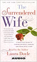 The Surrendered Wife: A Practical Guide to Finding Intimacy, Passion and Peace with a Man