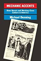 Mechanic Accents: Dime Novels and Working Class Culture in America (Haymarket)