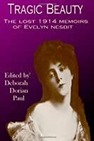Tragic Beauty: The Lost 1914 Memoirs of Evelyn Nesbit