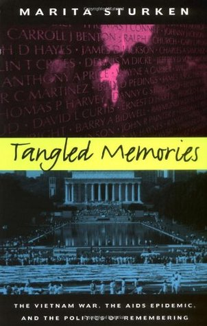 Tangled Memories: The Vietnam War, the AIDS Epidemic, and the Politics of Remembering  by  Marita Sturken